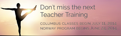 Don't Miss the next Teacher Training. Columbus classes beginning July 10, Norway classes beginning July 7